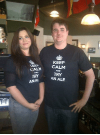 Just be prepared for the funky aftertaste.: KEEP  CALM CALM  TRY AN ALE  AND  AND  TRY  ANAL Just be prepared for the funky aftertaste.