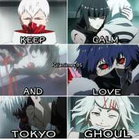 Tokyo Ghoul ❤️❤️: KEEP  CALM  G/.95  animnes.  AND  LOVE  TOKYO  GHOUL Tokyo Ghoul ❤️❤️