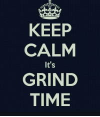 Keep Calm Its Grind Time Meme On Meme
