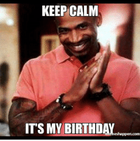 Ooo yea it's ya boy b day today 👏🏾: KEEP CALM  ITS MY BIRTHDAY  eshappen.com Ooo yea it's ya boy b day today 👏🏾