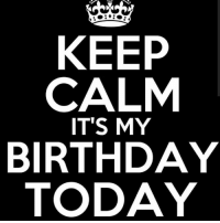 today is my birthday: KEEP  CALM  IT'S MY  BIRTHDAY  TODAY