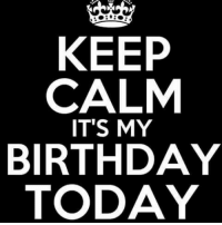 Birthday :): KEEP  CALM  IT'S MY  BIRTHDAY  TODAY Birthday :)