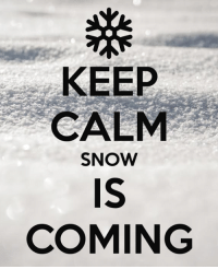 Memes, Keep Calm, and Snow: KEEP  CALM  SNOW  IS  COMING Wet snow....coming to Ottawa this afternoon.....