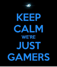 LIKE If you are a gamer. <3: KEEP  CALM  WERE  JUST  GAMERS LIKE If you are a gamer. <3
