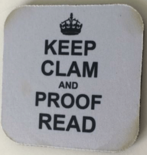 Work, Been, and Proof: KEEP  CLAM  AND  PROOF  READ These coasters have been at my work for over two months and I just realized the joke