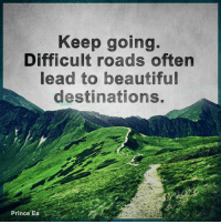 Memes, 🤖, and Lead: Keep going.  Difficult roads often  lead to beautiful  destinations. Something to keep in mind in the hard times.