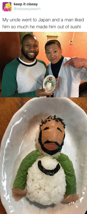 Japan, Sushi, and Him: keep it classy  @odysseypeach  My uncle went to Japan and a man liked  him so much he made him out of sushi