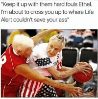 "Ass, Life, and Life Alert: ""Keep it up with them hard fouls Ethel  I'm about to cross you up to where Life  Alert couldn't save your ass""  EST SAVAGE 😂 - Follow @thehoodsfinest"
