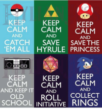KEEP  KEEP  KEEP  CALM  CALM  CALM  AND  AND  AND  CATCH  SAVE SAVE THE  EM ALL HYRULE PRINCESS  KEEP  KEEP  KEEP  CALM  CALM  CALM  AND  AND KEEP IT AND  COLLECT  ROLL OLD  SCHOOL INITIATIVE  RINGS Keep Calm!