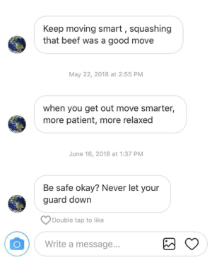 Xs last text messages to 6ix9ine: Keep moving smart, squashing  that beef was a good move  May 22, 2018 at 2:55 PM  when you get out move smarter,  more patient, more relaxed  June 16, 2018 at 1:37 PM  Be safe okay? Never let your  guard down  Double tap to like  Write a message.. Xs last text messages to 6ix9ine