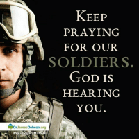 Memes, Soldiers, and Legacy: KEEP  PRAYING  FOR OUR  SOLDIERS.  GOD IS  HEARING  YOU  ADr James Dobson org  Your Legacy Matters