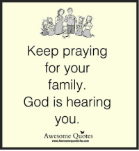 Keep praying  for your  family  God is hearing  you  Awesome Quotes  www.Awesomequotes4u.com