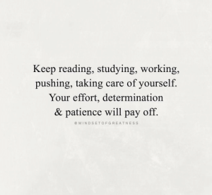 determination: Keep reading, studying, working,  pushing, taking  care of yourself  Your effort, determination  & patience will  off.  раy  @ MINDSETOFGREATNESS
