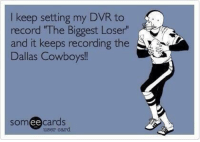 "I keep setting my DVR to record ""The Biggest Loser"" but...: keep setting my DVR to  record ""The Biggest Loser  and it keeps recording the  Dallas Cowboys!  Som  ee cards  user card I keep setting my DVR to record ""The Biggest Loser"" but..."
