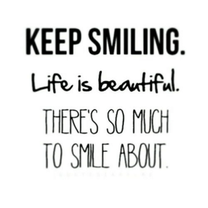 https://iglovequotes.net/: KEEP SMILING  Life is beautiful  THERE'S SO MUCH  TO SMLE ABOUT https://iglovequotes.net/