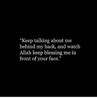 """Watch, Back, and Allah: """"Keep talking about me  behind my back, and watch  Allah keep blessing me in  front of your face."""""""