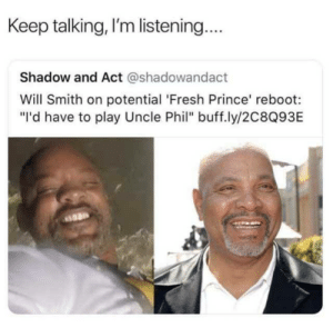 """How times change: Keep talking, I'm listening.  Shadow and Act @shadowandact  Will Smith on potential 'Fresh Prince' reboot:  """"I'd have to play Uncle Phil"""" buff.ly/2C8Q93E How times change"""