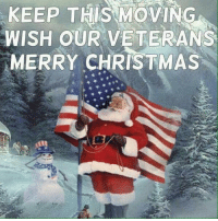 Wishing all Veterans a Merry Christmas!: KEEP THIS MOVING  WISH OUR VETERANS  MERRY CHRISTMAS Wishing all Veterans a Merry Christmas!
