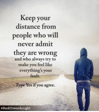 Memes, Never, and 🤖: Keep your  distance from  people who will  never admit  they are wrong  and who always try to  make you feel like  everything's your  fault.  Type Yes if you agree  <3