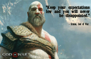 """*For every game announcment.: """"Keep your expectations  low and you will never  be disappointed.""""  Kratos, God of War.  GOD oF WAR *For every game announcment."""