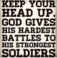 GoodMorning 😘: KEEP YOUR  HEAD UP.  GOD GIVES  HIS HARDEST  BATTLES TO  HIS STRONGEST  SOLDIERS GoodMorning 😘