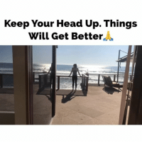 Head, Life, and Memes: Keep Your Head up. Things  Will Get Better If things aren't going great for you right now, I feel for you. My life hasn't always been the best. Keep Your head up. Things will get better. The darkness passes. Stay focused. Tag someone who needs to hear this. thistooshallpass
