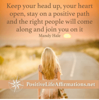(((hugs))) Positive Life Affirmations <3: Keep your head up, your heart  open, stay on a positive path  and the right people will come  along and join you on it  Mandy Hale  PositiveLife Affirmations net (((hugs))) Positive Life Affirmations <3