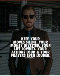 Listen up 🙌- successes: KEEP YOUR  MOVES SILENT. YOUR  MONEY INVESTED. YOUR  LIFE LOWKEY. YOUR  ACTIONS LOUD & YOUR  PRAYERS EVEN LOUDER.  SUCCESSES Listen up 🙌- successes