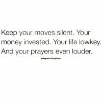 💯 reminder Do it ✔️: Keep your moves silent. Your  money invested. Your life lowkey  And your prayers even louder.  Instagram: DailyDose 💯 reminder Do it ✔️