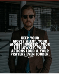 Good rules to live by l! successes -: KEEP YOUR  MOVES SILENT. YOUR  MONEY INVESTED. YOUR  LIFE LOWKEY. YOUR  ACTIONS LOUD & YOUR  PRAYERS EVEN LOUDER  @SUCCESSES Good rules to live by l! successes -