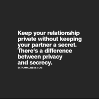 Secrecy, Private, and Com: Keep your relationship  private without keeping  your partner a secret.  There's a difference  between privacy  and secrecy.  EXTRAMADNESS.COM