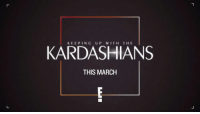 Keeping Up With the Kardashians, Memes, and 🤖: KEEPING UP WITH THE  KARDASHIANS  THIS MARCH This March, don't miss when KUWTK returns with an all-new season only on E!