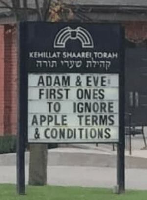 Even they didn't read those things.: KEHILLAT SHAAREI, TORAH  לע י תורה  ADAM&EVE  FIRST ONES  TO IGNORE  APPLE TERMS  & CONDITIONS Even they didn't read those things.