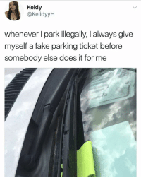America, College, and Fake: Keidy  @KeiidyyH  whenever I park illegally, I always give  myself a fake parking ticket before  somebody else does it for me I did this throughout college. Make America great again