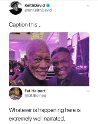 Memes, Power, and Fat: KeithDavid  @lmKeithDavid  Caption this...  Fat Halpert  @QUEcified  M OMEG  Whatever is happening here is  extremely well narrated. Power couple • Follow @savagememesss for more posts daily