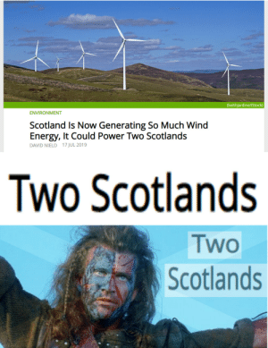 Scotland: (keithjardine/iStock)  ENVIRONMENT  Scotland Is Now Generating So Much Wind  Energy, It Could Power Two Scotlands  DAVID NIELD 17 JUL 2019  Two Scotlands  Two  Scotlands