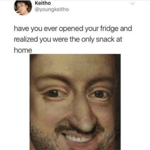 Home, MeIRL, and Fridge: Keitho  @youngkeitho  have you ever opened your fridge and  realized you were the only snack at  home  heckneysfinest  Ch Meirl