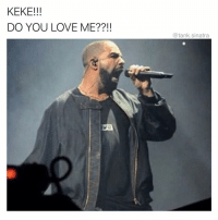 Damn Drizzy needs to chill: KEKE!!!  DO YOU LOVE ME??!!  @tank.sinatra Damn Drizzy needs to chill