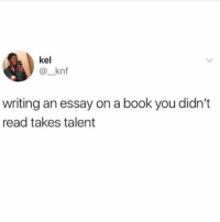 Memes, Book, and 🤖: kel  @_knf  writing an essay on a book you didn't  read takes talent Me