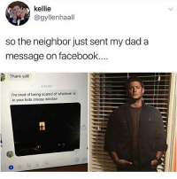 Creepy, Dad, and Facebook: kellie  @gyllenhaall  so the neighbor just sent my dad a  message on facebook  Thank yall!  8:06 PM  I'm tired of being scared of whatever is  in your kids creepy window  S0 😂😂😂😂