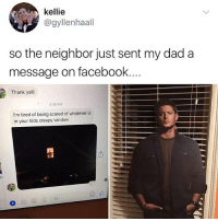 Creepy, Crying, and Dad: kellie  @gyllenhaall  so the neighbor just sent my dad a  message on facebook  Thank yall!  8:06 PM  I'm tired of being scared of whatever is  in your kids creepy window 😂I'm crying right now