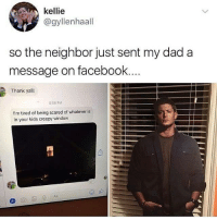 Creepy, Dad, and Facebook: kellie  @gyllenhaall  so the neighbor just sent my dad a  message on facebook  Thank yall!  8:06 PM  I'm tired of being scared of whatever is  in your kids creepy window 🤣🤣👌🏽