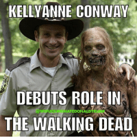 Conway, Memes, and Soon...: KELLY ANNE CONWAY  DEBUTS ROLE IN  THE WALKING DEAD Word on the street has it that she's going to be in need of a new job soon! 😃👊 * * * We are @undergrounddisruptors And @climatechangeisfuckingscary