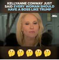 Memes, 🤖, and Mic: KELLY ANNE CONWAY JUST  SAID EVERY WOMAN SHOULD  HAVE A BOSS LIKE TRUMP  .Mic  FOX NEWS Kellyanne Conway just said every woman should have a boss like Trump. She must have forgotten about that tape of him on the bus.