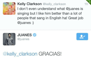 kellyclarksoncolombia:Our Queen praising our very own Juanes. Thank you. : Kelly Clarkson @kelly_clarkson  I don't even understand what @juanes is  singing but I like him better than a lot of  people that sang in English ha! Great job  @juanes :)  1h  GLABA  KELLY CLARKSON  JUANES  @juanes  @kelly_clarkson GRACIAS! kellyclarksoncolombia:Our Queen praising our very own Juanes. Thank you.