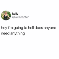 Voice, Girl Memes, and Hell: kelly  @kelllicopter  hey i'm going to hell does anyone  need anything *said in Regina George's mom voice*
