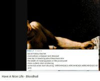 I wish i was in a school like that one , wonder where it is   https://www.youtube.com/watch?v=ri5F633xSsY: Kelpo Jr. 5 mesi fa  be art history teacher  overworked, underpaid and stressed  one day m aching about Neoclassicism  the death of marat appears on the powerpoint  class sudenly stars snickering  some kids even start shouting: ARROWHEADS ARROWHEADS ARROWHEADS XD  smh  Have A Nice Life Bloodhail I wish i was in a school like that one , wonder where it is   https://www.youtube.com/watch?v=ri5F633xSsY