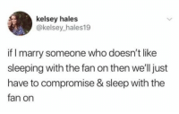 Pinterest, Sleeping, and Sleep: kelsey hales  @kelsey hales19  if I marry someone who doesn't like  sleeping with the fan on then we'll just  have to compromise & sleep with the  fan on Pinterest: VIOLET