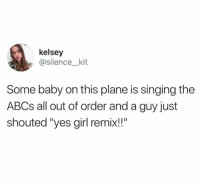 """Singing, Girl, and Silence: kelsey  silence__kit  Some baby on this plane is singing the  ABCs all out of order and a guy just  shouted """"yes girl remix!!"""""""