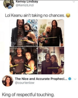 Lol, Love, and Nice: Kemoy Lindsay  @KemziLinzi  Lol Keanu ain't taking no chances.  Sup John Wie2  me at Taran Tactical  @will ent  The Nice and Accurate Propheci...  @courtenlow  King of respectful touching. This is why we love Keanu